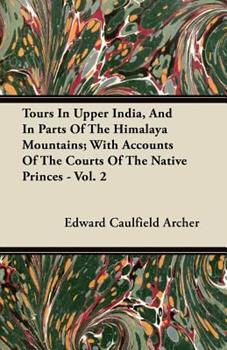 Paperback Tours in Upper India, and in Parts of the Himalaya Mountains; with Accounts of the Courts of the Native Princes - Book