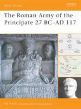 The Roman Army of the Principate 27 BC-AD 117 (Battle Orders) - Book #37 of the Osprey Battle Orders