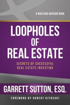 Rich Dad Advisors: Loopholes of Real Estate: Secrets of Successful Real Estate Investing 1937832228 Book Cover