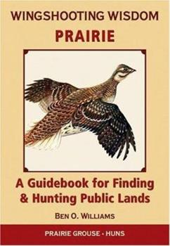 Paperback Wingshooting Wisdom: Prairie: A Guidebook for Finding & Hunting Public Lands Book