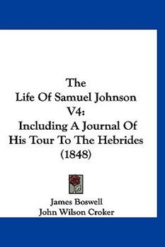 Hardcover The Life Of Samuel Johnson V4: Including A Journal Of His Tour To The Hebrides (1848) Book
