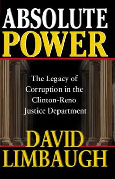 Absolute Power: The Legacy of Corruption in the Clinton-Reno Justice Department 0895261472 Book Cover