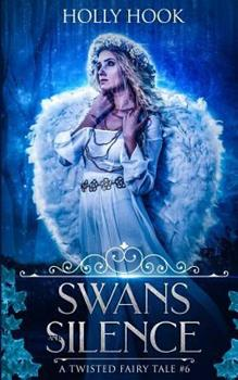 Swans and Silence - Book #6 of the A Twisted Fairytale