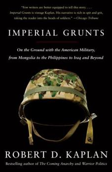 Imperial Grunts: On the Ground with the American Military, from Mongolia to the Philippines to Iraq and Beyond 1400034574 Book Cover