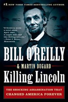 Paperback Killing Lincoln: The Shocking Assassination That Changed America Forever Book