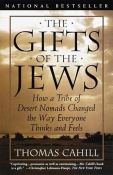 Paperback The Gifts of the Jews: How a Tribe of Desert Nomads Changed the Way Everyone Thinks and Feels Book