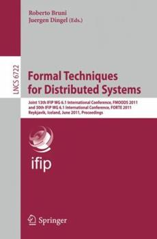 Paperback Formal Techniques for Distributed Systems: Joint 13th Ifip Wg 6.1 International Conference, Fmoods 2011, and 30th Ifip Wg 6.1 International Conference Book