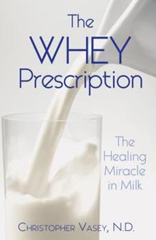 The Whey Prescription: The Healing Miracle in Milk 1594771278 Book Cover