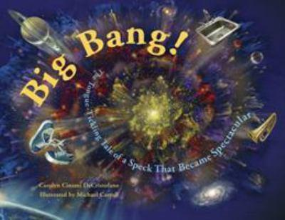 Big Bang! The Tongue-Tickling Tale of a Speck That Became Spectacular 1570916195 Book Cover
