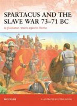 Spartacus and the Slave War 73-71 BC: A gladiator rebels against Rome (Campaign) - Book #206 of the Osprey Campaign