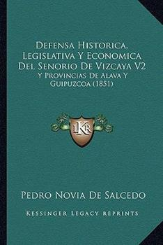 Paperback Defensa Historica, Legislativa y Economica Del Senorio de Vizcaya V2 : Y Provincias de Alava Y Guipuzcoa (1851) Book