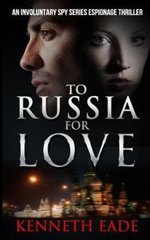 To Russia for Love - Book #2 of the Involuntary Spy