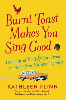 Burnt Toast Makes You Sing Good: A Memoir of Food and Love from an American Midwest Family 0143127691 Book Cover