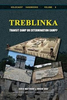 Treblinka: Extermination Camp or Transit Camp? - Book #8 of the Holocaust Handbook
