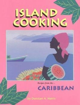 Island Cooking: Recipes from the Caribbean 1580085016 Book Cover