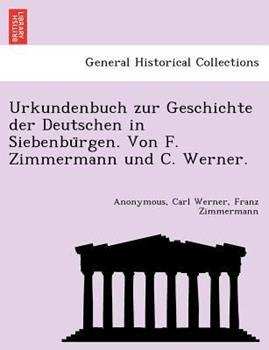 Paperback Urkundenbuch Zur Geschichte der Deutschen in Siebenbu Rgen. Von F. Zimmermann und C. Werner Book