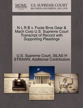 Paperback N l R B V. Foote Bros Gear and Mach Corp U. S. Supreme Court Transcript of Record with Supporting Pleadings Book
