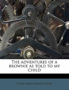 Paperback The adventures of a brownie as told to my Child Book