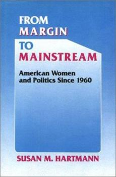 From Margin to Mainstream: American Women and Politics Since 1960 (Critical Episodes in American Politics) 0394356101 Book Cover