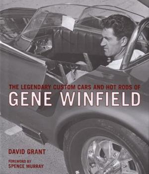 The Legendary Custom Cars and Hot Rods of Gene Winfield 0760327785 Book Cover