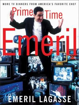 Prime Time Emeril: More TV Dinners from America's Favorite Chef 0060185368 Book Cover