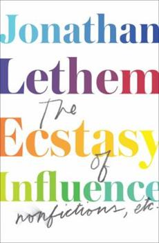 The Ecstasy of Influence: Nonfictions, Etc. 0385534957 Book Cover
