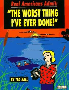 """Real Americans Admit: """"The Worst Thing I've Ever Done"""" 1561631574 Book Cover"""