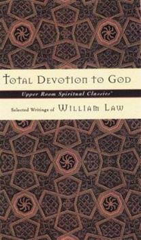 Perfect Paperback Total Devotion To God: Selected Writings of William Law (Upper Room Spiritual Classics. Series 3) Book