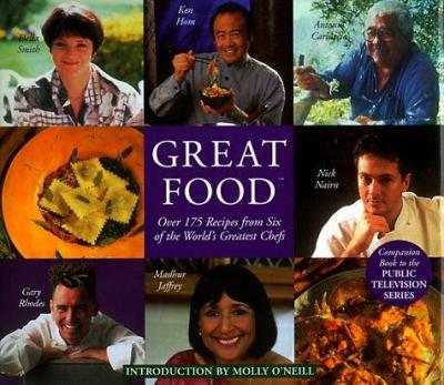Great Food: Over 175 Recipes from Six of the World's Greatest Chef's 1884656056 Book Cover