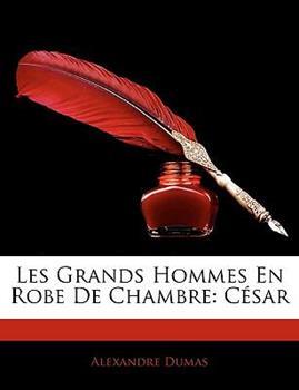 Paperback Les Grands Hommes en Robe de Chambre : C?sar Book