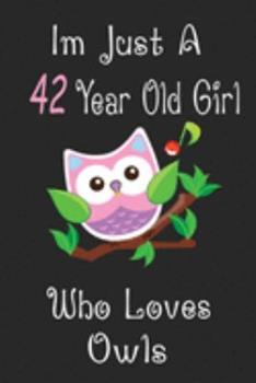 Paperback I'm Just a 42 Year Old Girl Who Loves Owls : Cute Owl Journal for Daily Creative Use, 100 Pages 6 X 9 Inch Notebook for Writing and Taking Notes Book