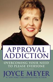 Approval Addiction: Overcoming Your Need to Please Everyone 0446577723 Book Cover