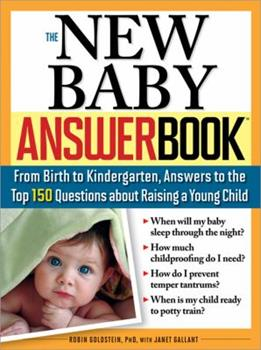 The New Baby Answer Book, 2E: From Birth to Kindergarten, Answers to the Top 150 Questions about Raising a Young Child 1402218273 Book Cover