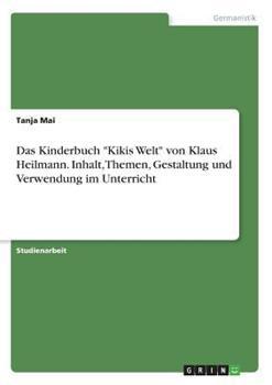 Paperback Das Kinderbuch Kikis Welt von Klaus Heilmann. Inhalt, Themen, Gestaltung und Verwendung im Unterricht [German] Book