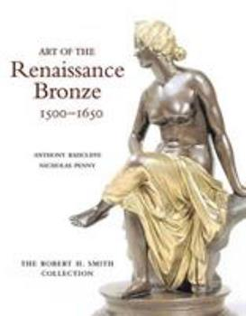 Art of the Renaissance Bronze: The Robert H. Smith Collection, Expanded Edition 0856675903 Book Cover