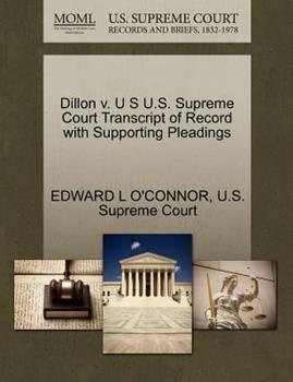 Paperback Dillon V. U S U. S. Supreme Court Transcript of Record with Supporting Pleadings Book