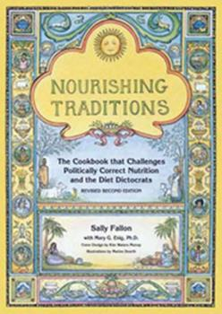 Nourishing Traditions:  The Cookbook that Challenges Politically Correct Nutrition and the Diet Dictocrats 0967089735 Book Cover
