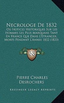 Hardcover Necrologe De 1832 : Ou Notices Historiques Sur les Hommes les Plus Marquans Tant en France Que Dans L'Etranger, Morts Pendant L'Annee 1832 (1833) Book