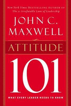 Attitude 101: What Every Leader Needs to Know 0785263500 Book Cover