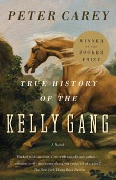 True History of the Kelly Gang 0375724672 Book Cover