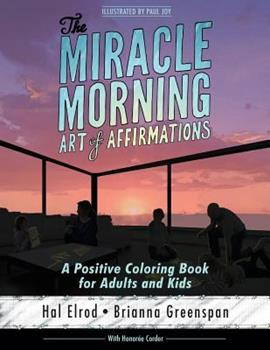 The Miracle Morning Art of Affirmations: A Positive Coloring Book for Adults and Kids 1942589107 Book Cover