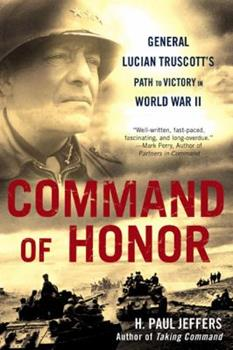 Command Of Honor: General Lucian Truscott's Path to Victory in World War II 0451224027 Book Cover