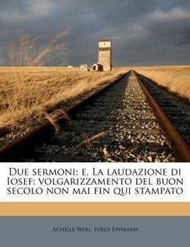 Paperback Due Sermoni; E, la Laudazione Di Iosef; Volgarizzamento Del Buon Secolo Non Mai Fin Qui Stampato Book