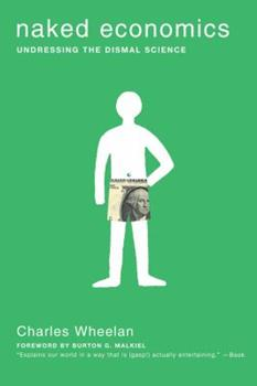 Paperback Naked Economics : Undressing the Dismal Science Book