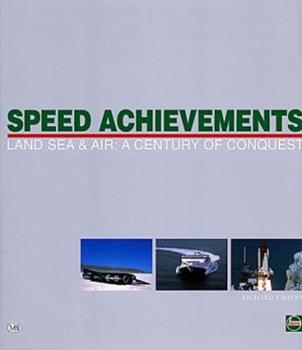 Speed Achievements: Land Sea and Air : A Century of Conquest 0760306796 Book Cover