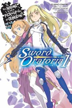 Is It Wrong to Try to Pick Up Girls in a Dungeon? On the Side: Sword Oratoria, Vol. 1 - Book #1 of the Is It Wrong to Try to Pick Up Girls in a Dungeon? On the Side: Sword Oratoria Light Novels