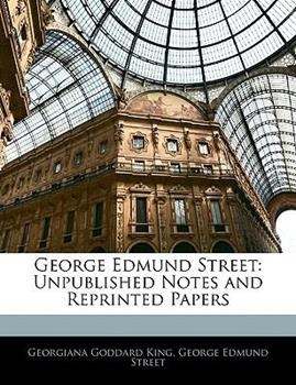 Paperback George Edmund Street: Unpublished Notes and Reprinted Papers Book