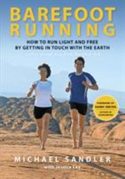 Barefoot Running: How to Run Light and Free by Getting in Touch with the Earth 0307985938 Book Cover