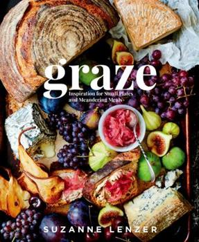 Hardcover Graze: Inspiration for Small Plates and Meandering Meals: A Charcuterie Cookbook Book