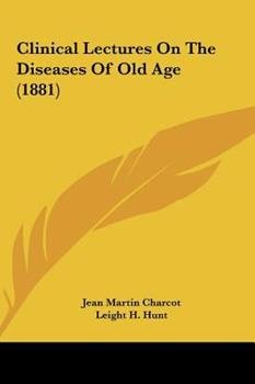 Hardcover Clinical Lectures on the Diseases of Old Age Book